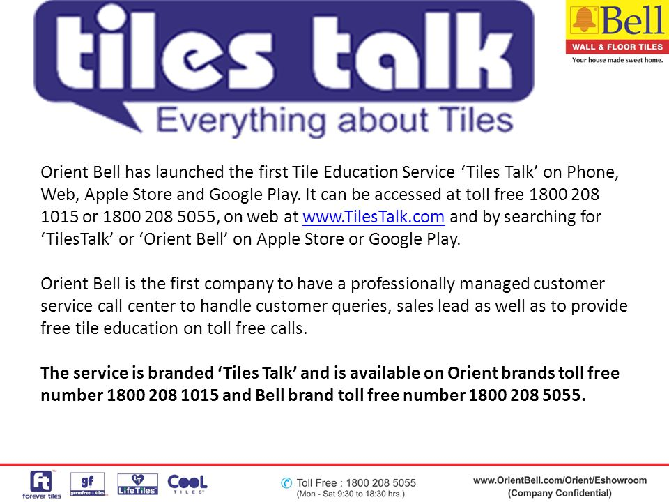Orient Bell has launched the first Tile Education Service 'Tiles Talk' on Phone, Web, Apple Store and Google Play. It can be accessed at toll free 1800 208 1015 or 1800 208 5055, on web at www.TilesTalk.com and by searching for 'TilesTalk' or 'Orient Bell' on Apple Store or Google Play.