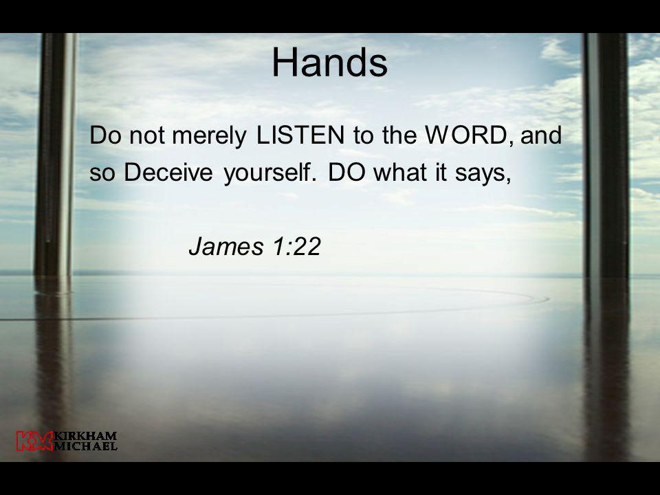 Hands Do not merely LISTEN to the WORD, and
