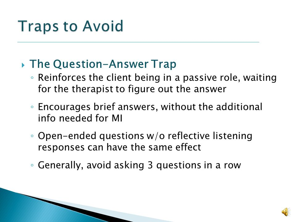 Traps to Avoid The Question-Answer Trap