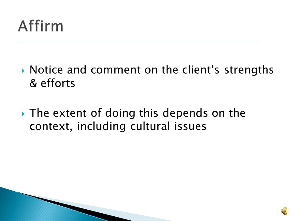 Affirm Notice and comment on the client's strengths & efforts