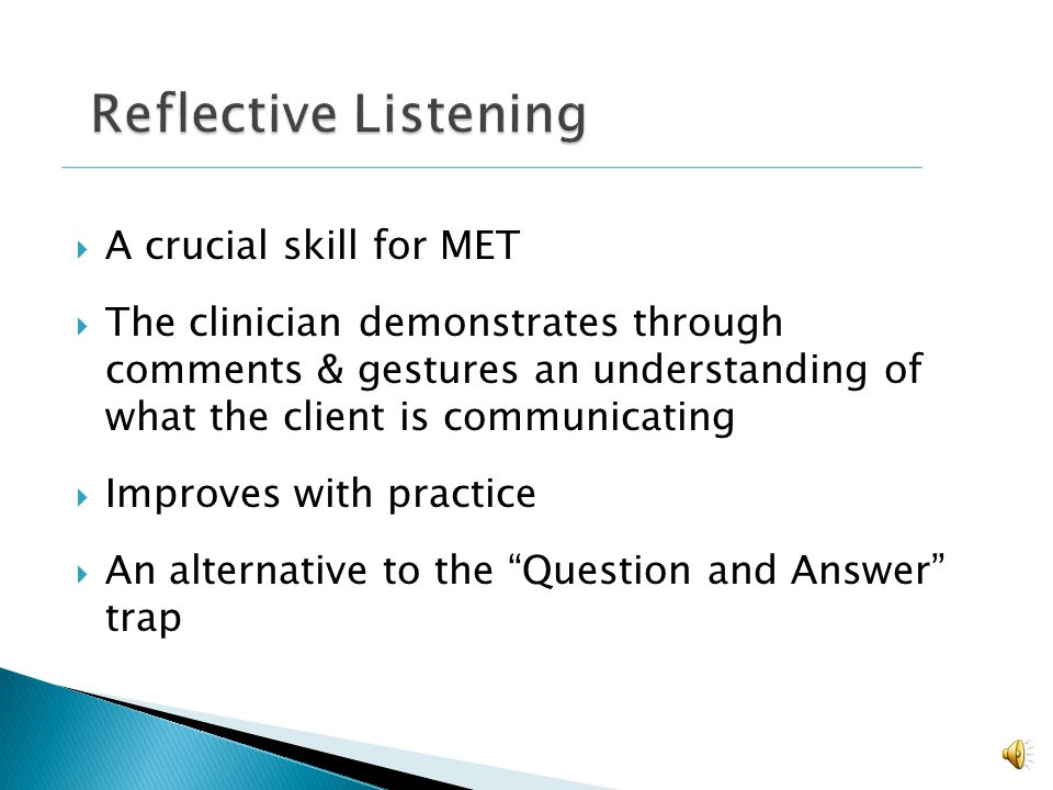Reflective Listening A crucial skill for MET