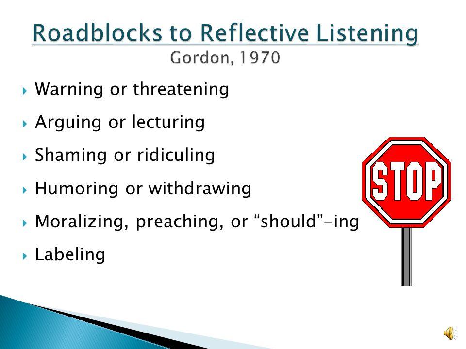 Roadblocks to Reflective Listening Gordon, 1970