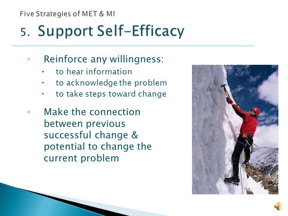 Five Strategies of MET & MI 5. Support Self-Efficacy