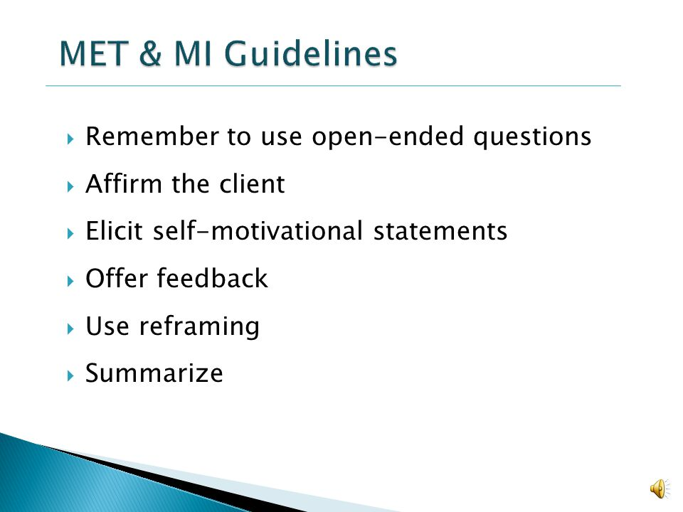 MET & MI Guidelines Remember to use open-ended questions