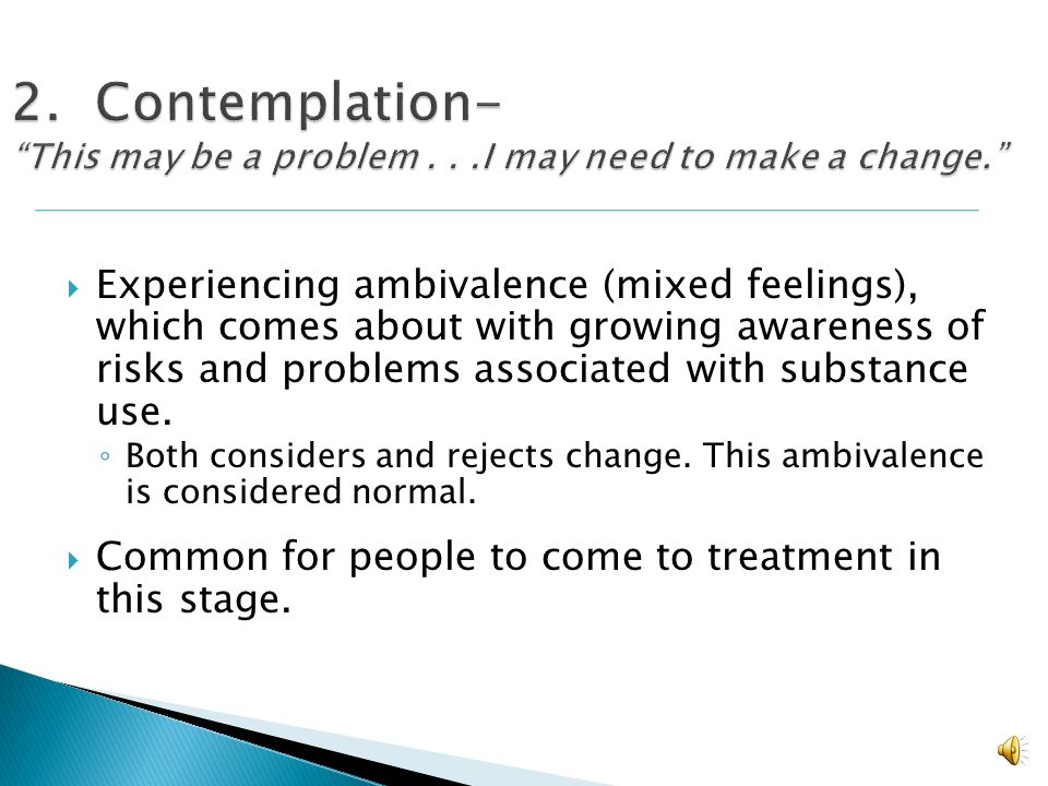 2. Contemplation- This may be a problem. I may need to make a change