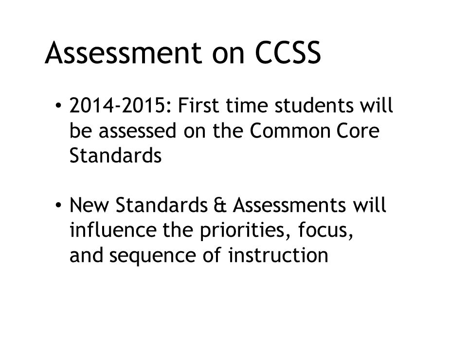 Assessment on CCSS 2014-2015: First time students will be assessed on the Common Core Standards.