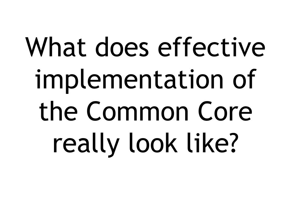 What does effective implementation of the Common Core really look like