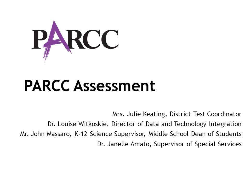 PARCC Assessment Mrs. Julie Keating, District Test Coordinator