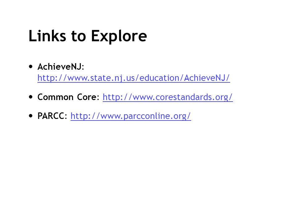 Links to Explore AchieveNJ: http://www.state.nj.us/education/AchieveNJ/ Common Core: http://www.corestandards.org/