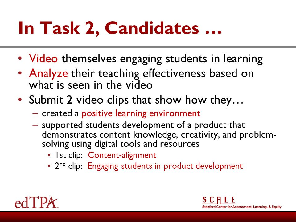 In Task 2, Candidates … Video themselves engaging students in learning