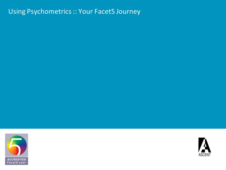 Using Psychometrics :: Your Facet5 Journey