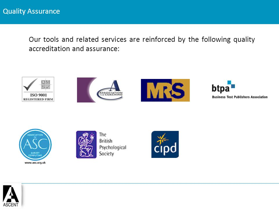 Quality Assurance Our tools and related services are reinforced by the following quality accreditation and assurance: