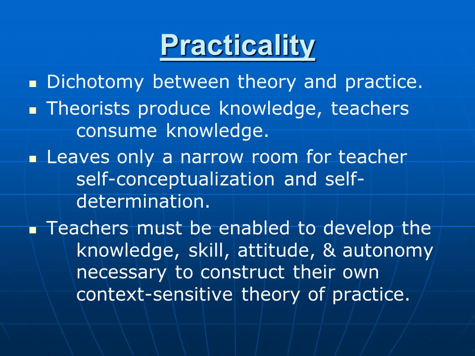 Practicality Dichotomy between theory and practice.