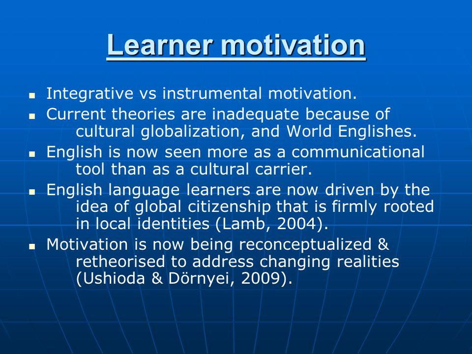 Learner motivation Integrative vs instrumental motivation.