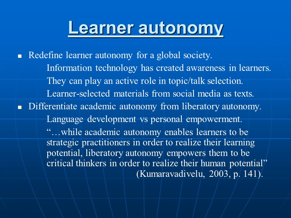 Learner autonomy Redefine learner autonomy for a global society.