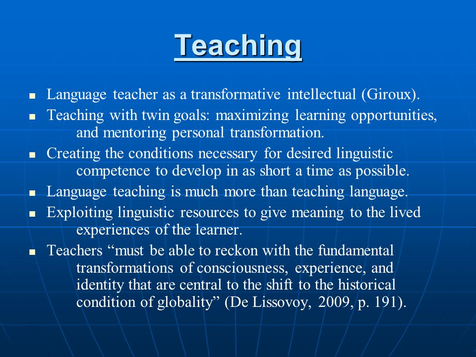 Teaching Language teacher as a transformative intellectual (Giroux).