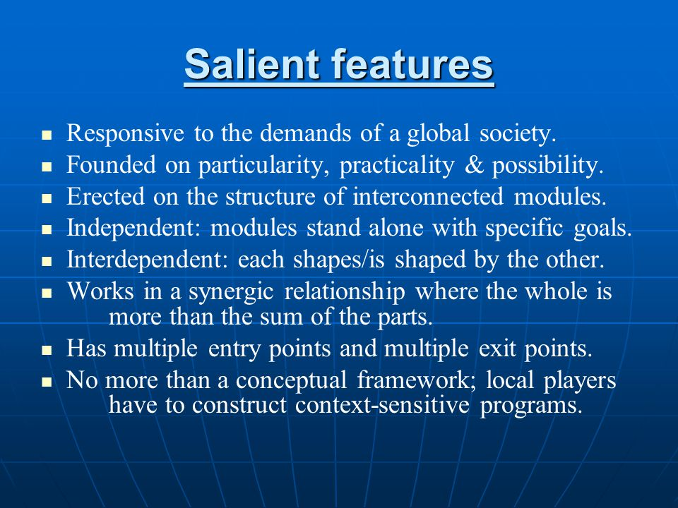 Salient features Responsive to the demands of a global society.
