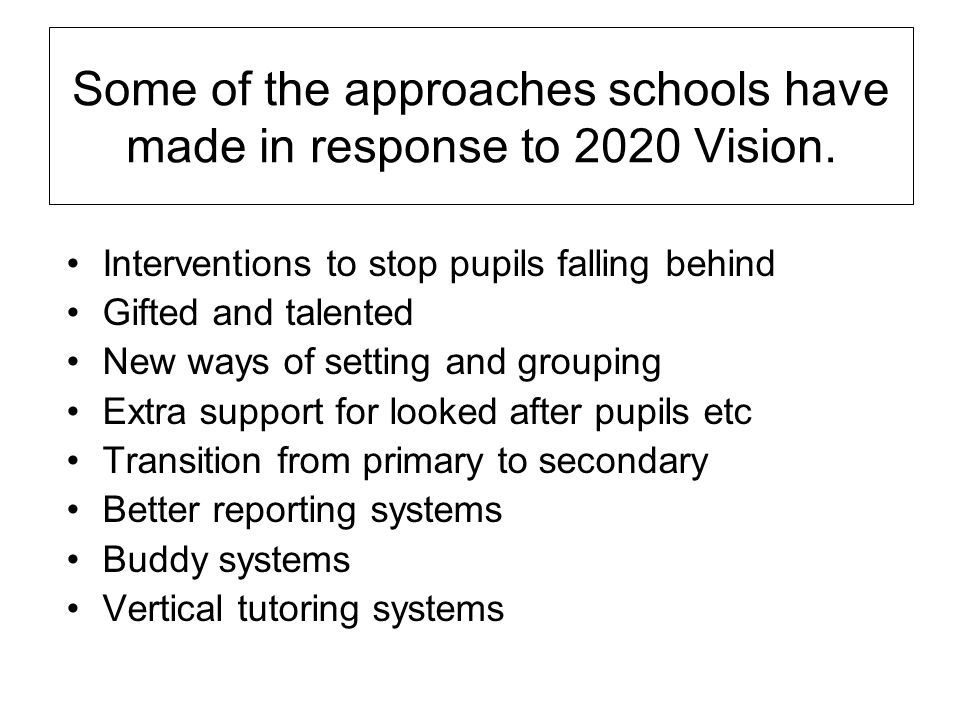 Some of the approaches schools have made in response to 2020 Vision.
