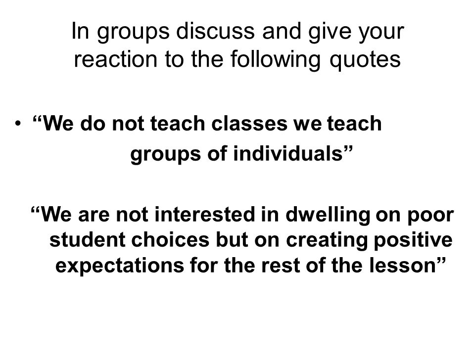 In groups discuss and give your reaction to the following quotes