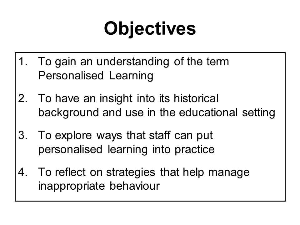 Objectives To gain an understanding of the term Personalised Learning