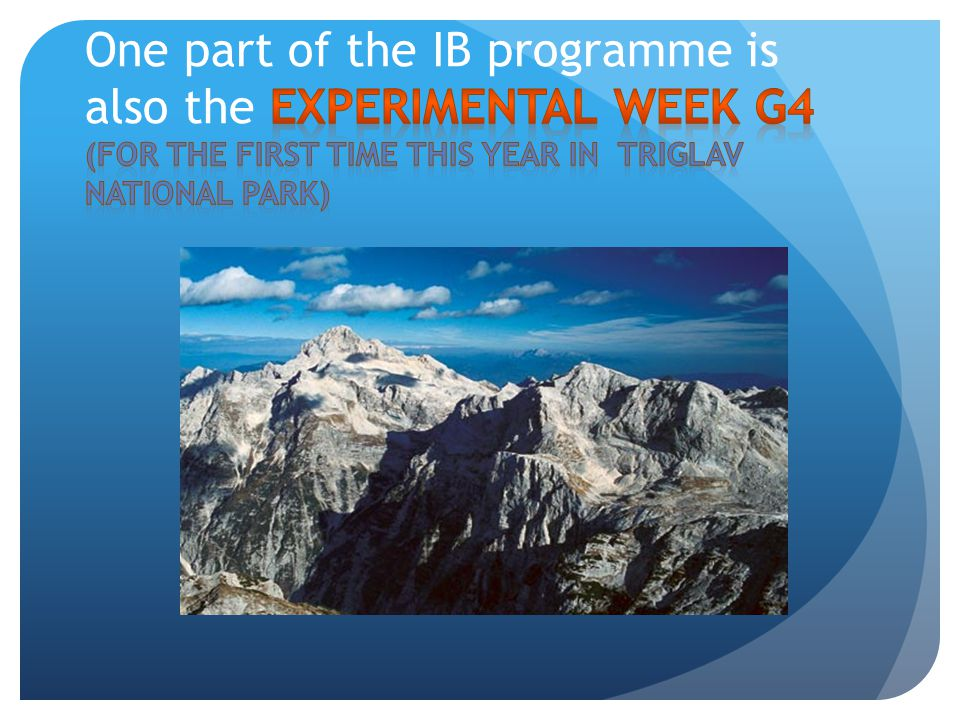 One part of the IB programme is also the EXPERIMENTAL WEEK G4 (FOR THE FIRST TIME THIS YEAR IN Triglav NATIONAL park)