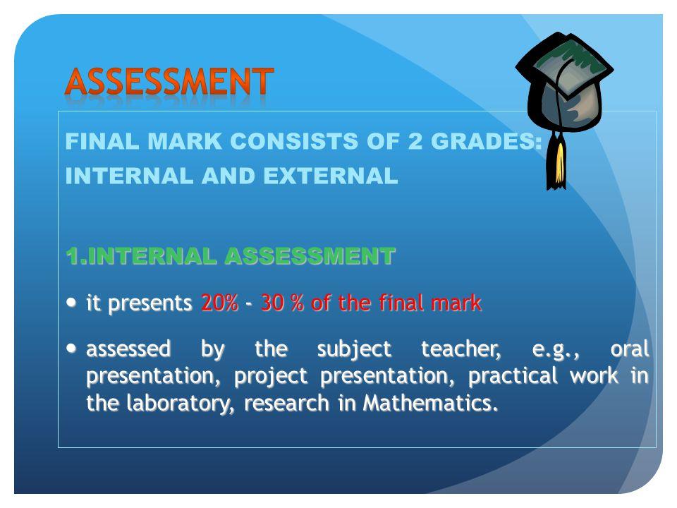 ASSESSMENT FINAL MARK CONSISTS OF 2 GRADES: INTERNAL AND EXTERNAL