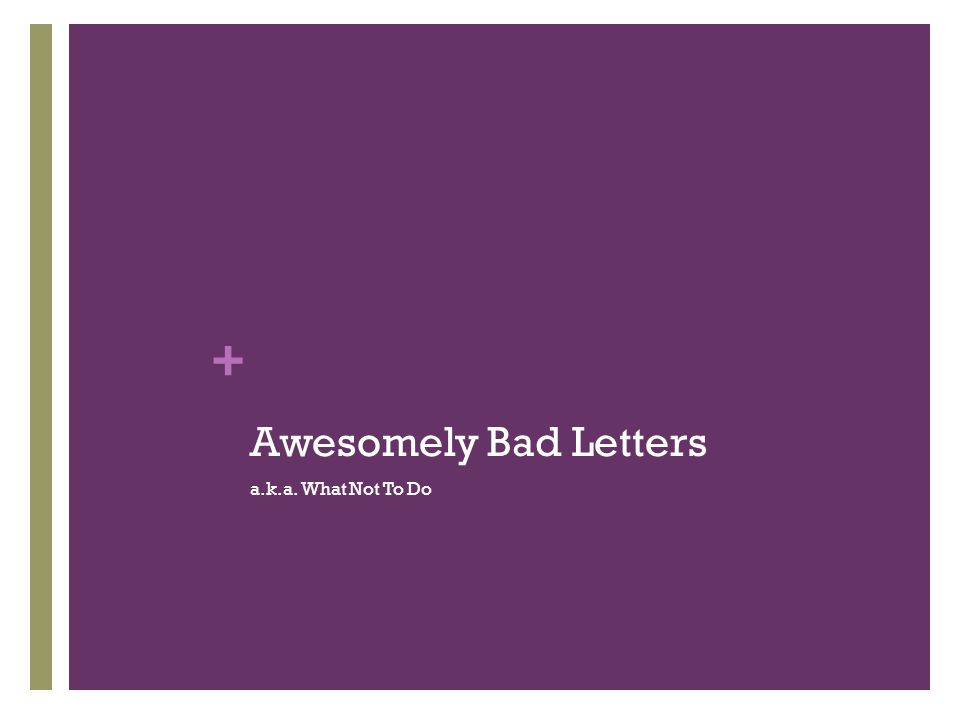 Awesomely Bad Letters a.k.a. What Not To Do