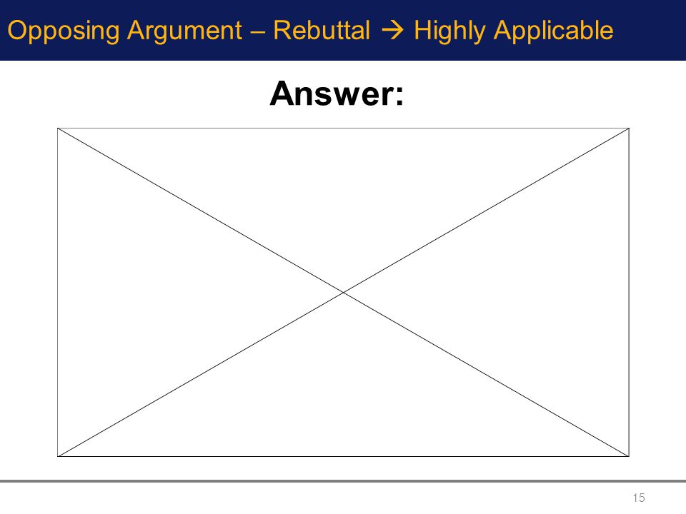 Opposing Argument – Rebuttal  Highly Applicable