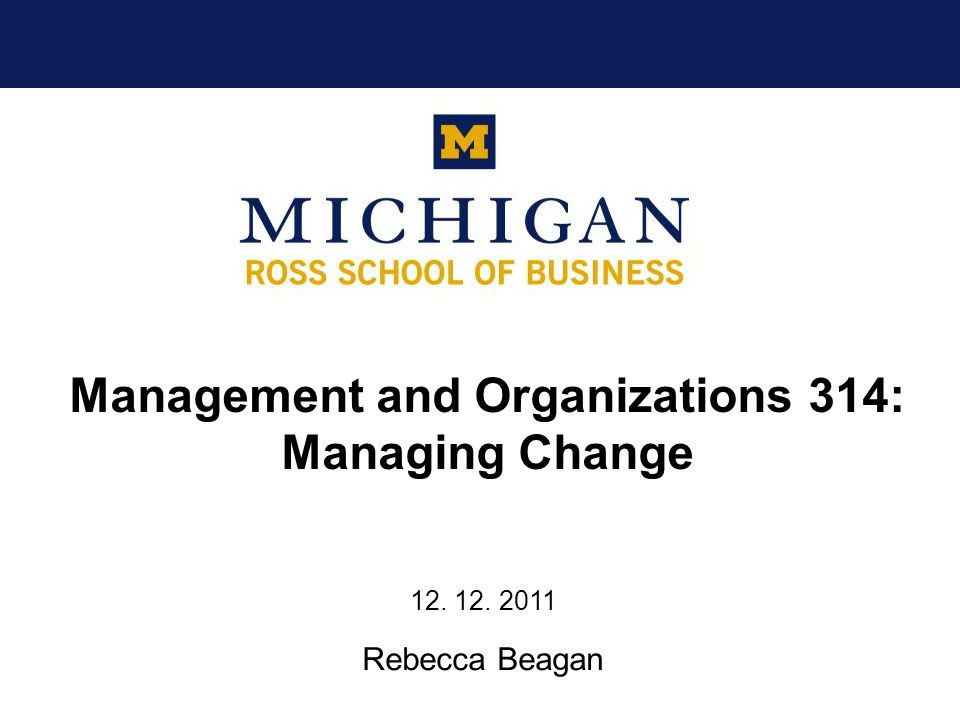 Management and Organizations 314: Managing Change