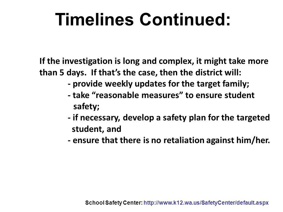 Timelines Continued: If the investigation is long and complex, it might take more than 5 days. If that's the case, then the district will: