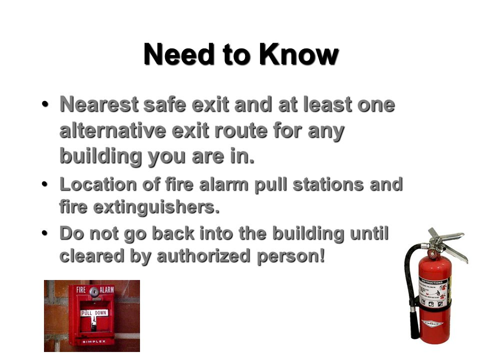 Need to Know Nearest safe exit and at least one alternative exit route for any building you are in.