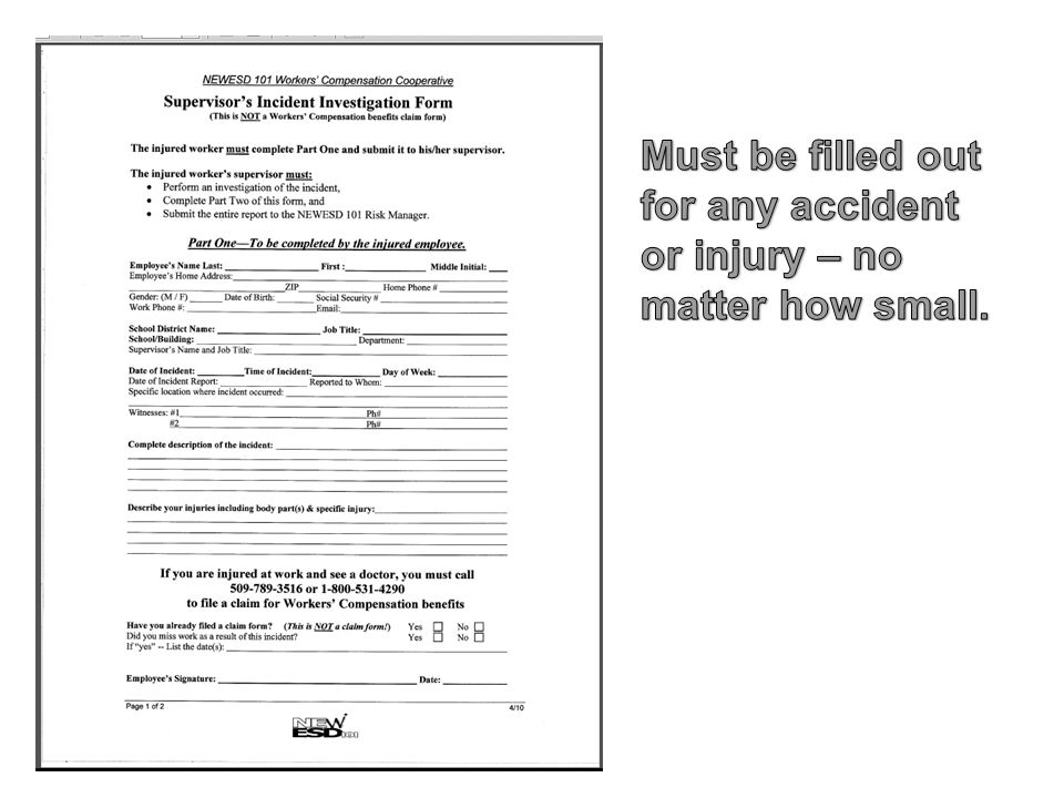 Must be filled out for any accident or injury – no matter how small.