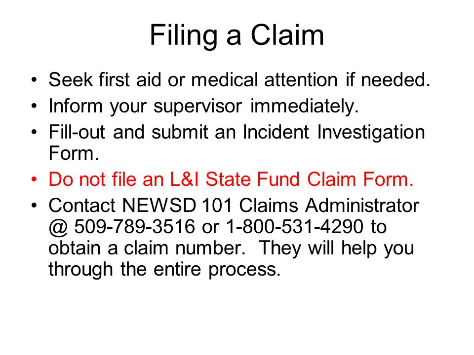 Filing a Claim Seek first aid or medical attention if needed.