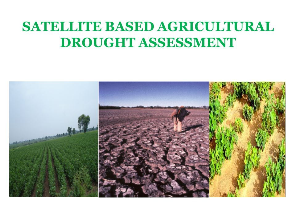 SATELLITE BASED AGRICULTURAL DROUGHT ASSESSMENT