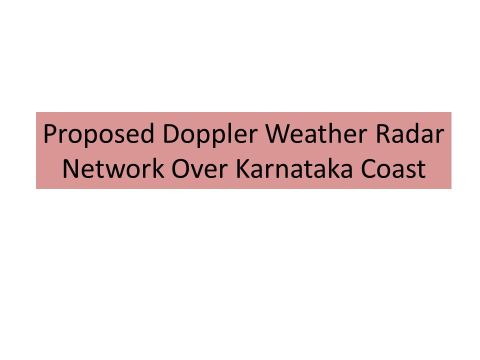 Proposed Doppler Weather Radar Network Over Karnataka Coast