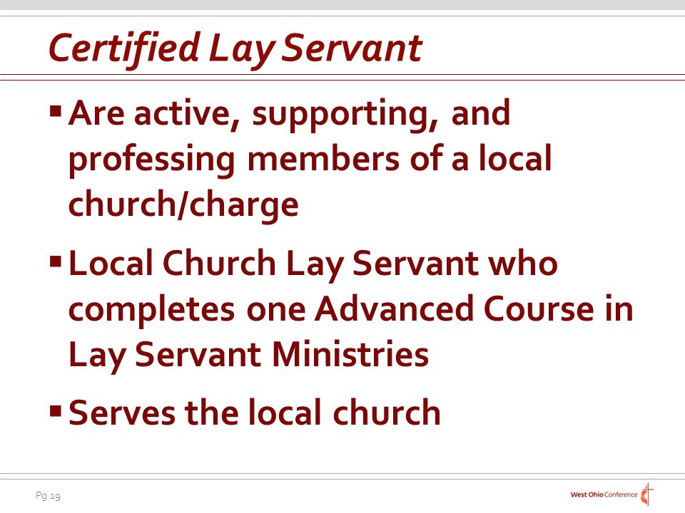 Certified Lay Servant Are active, supporting, and professing members of a local church/charge.