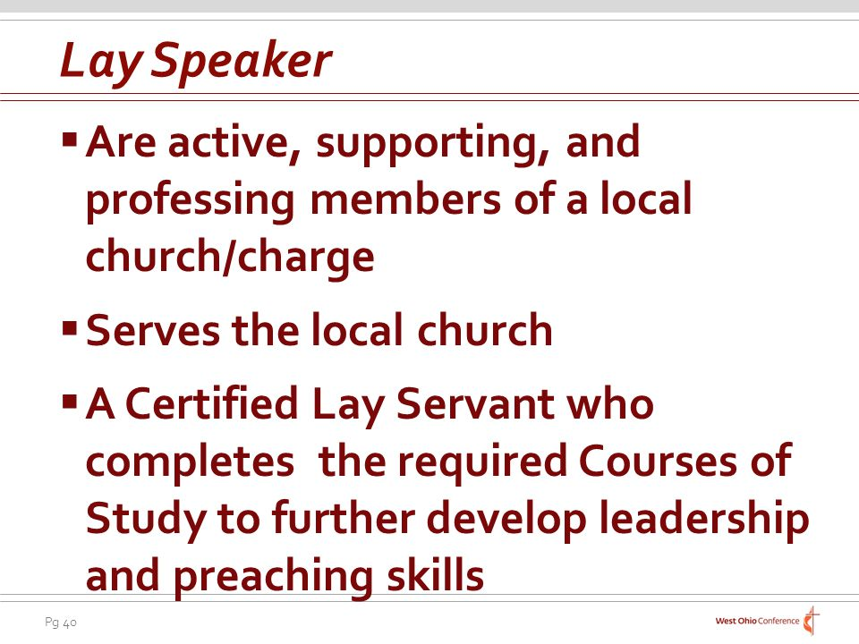 Lay Speaker Are active, supporting, and professing members of a local church/charge. Serves the local church.