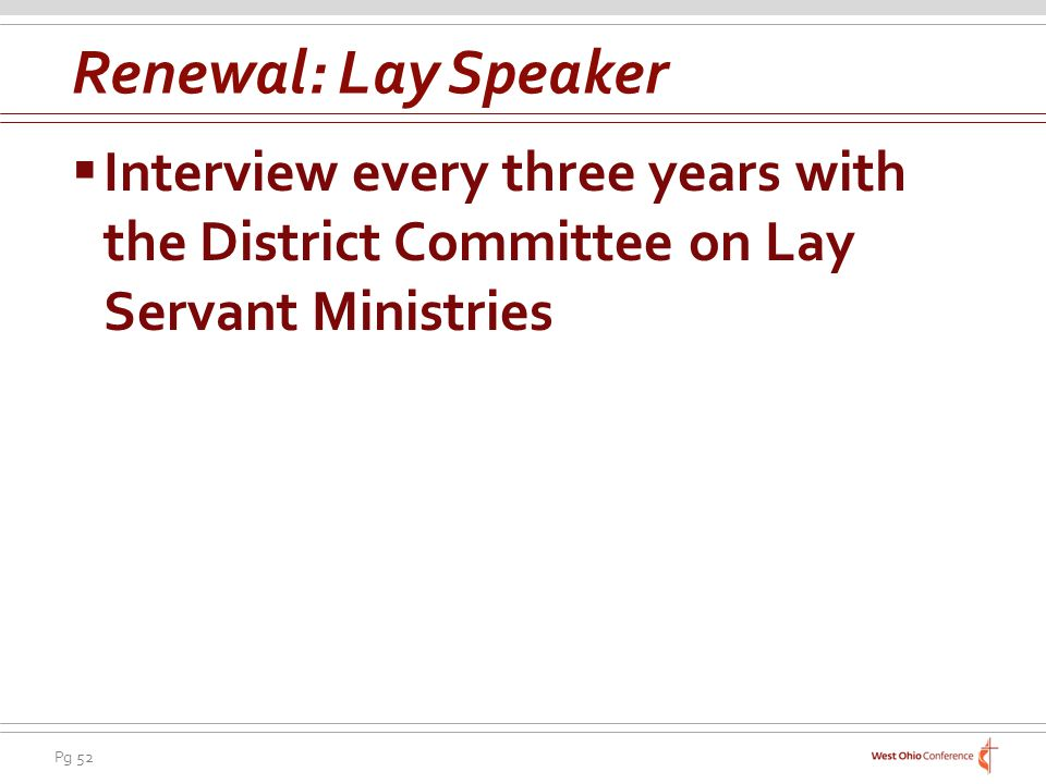 Renewal: Lay Speaker Interview every three years with the District Committee on Lay Servant Ministries.