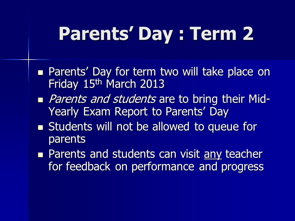 Parents' Day : Term 2 Parents' Day for term two will take place on Friday 15th March 2013.