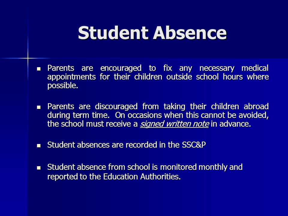 Student Absence Parents are encouraged to fix any necessary medical appointments for their children outside school hours where possible.