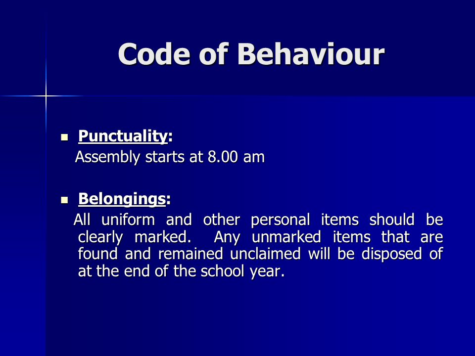 Code of Behaviour Punctuality: Assembly starts at 8.00 am Belongings: