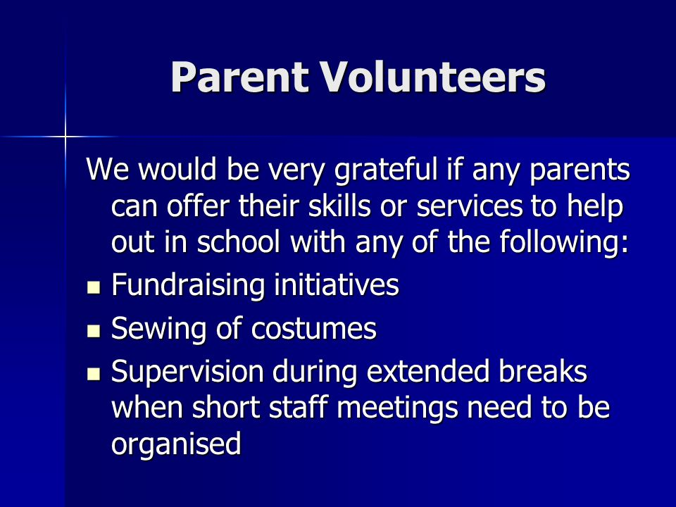 Parent Volunteers We would be very grateful if any parents can offer their skills or services to help out in school with any of the following: