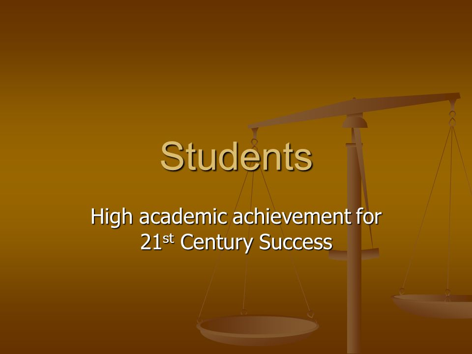 High academic achievement for 21st Century Success