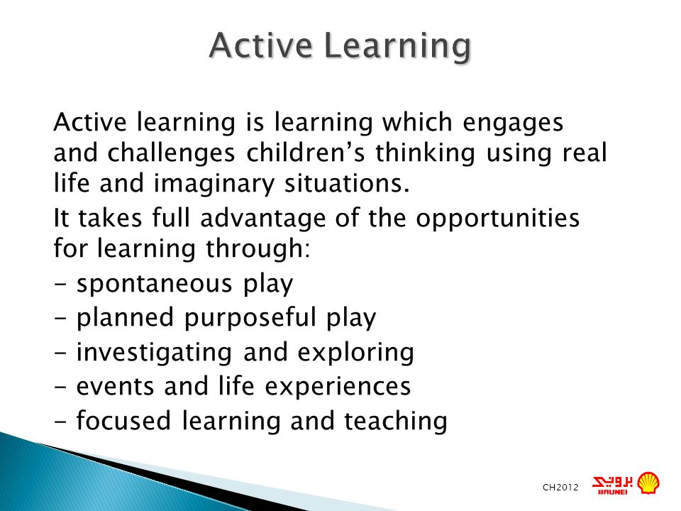 Active Learning Active learning is learning which engages and challenges children's thinking using real life and imaginary situations.