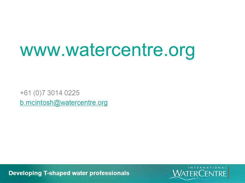 www.watercentre.org +61 (0)7 3014 0225 b.mcintosh@watercentre.org