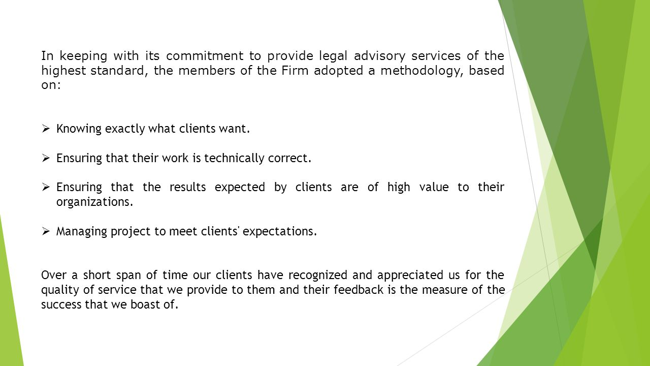 In keeping with its commitment to provide legal advisory services of the highest standard, the members of the Firm adopted a methodology, based on: