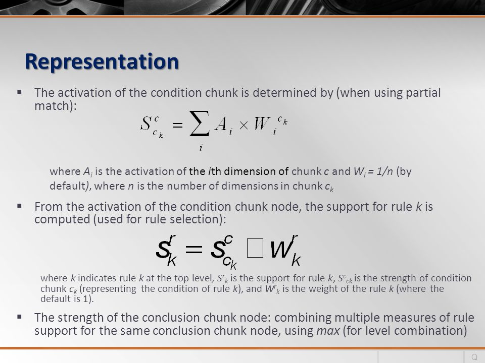 Representation The activation of the condition chunk is determined by (when using partial match):