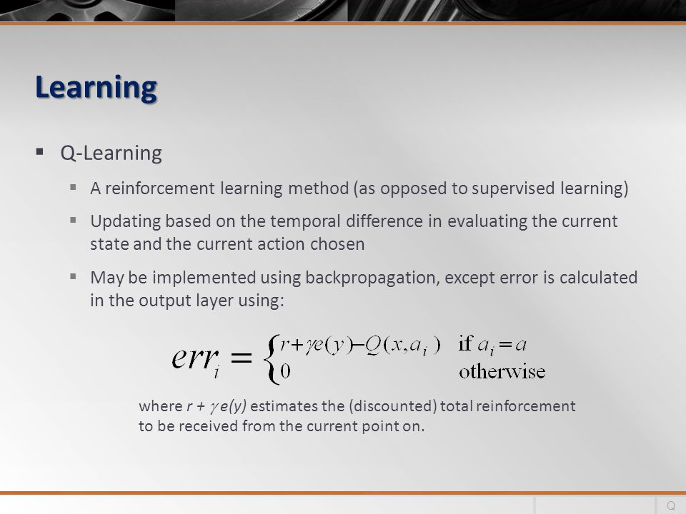 Learning Q-Learning. A reinforcement learning method (as opposed to supervised learning)