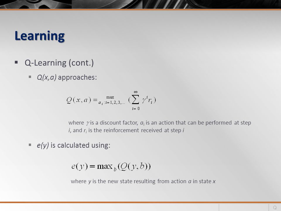 Learning Q-Learning (cont.) Q(x,a) approaches: