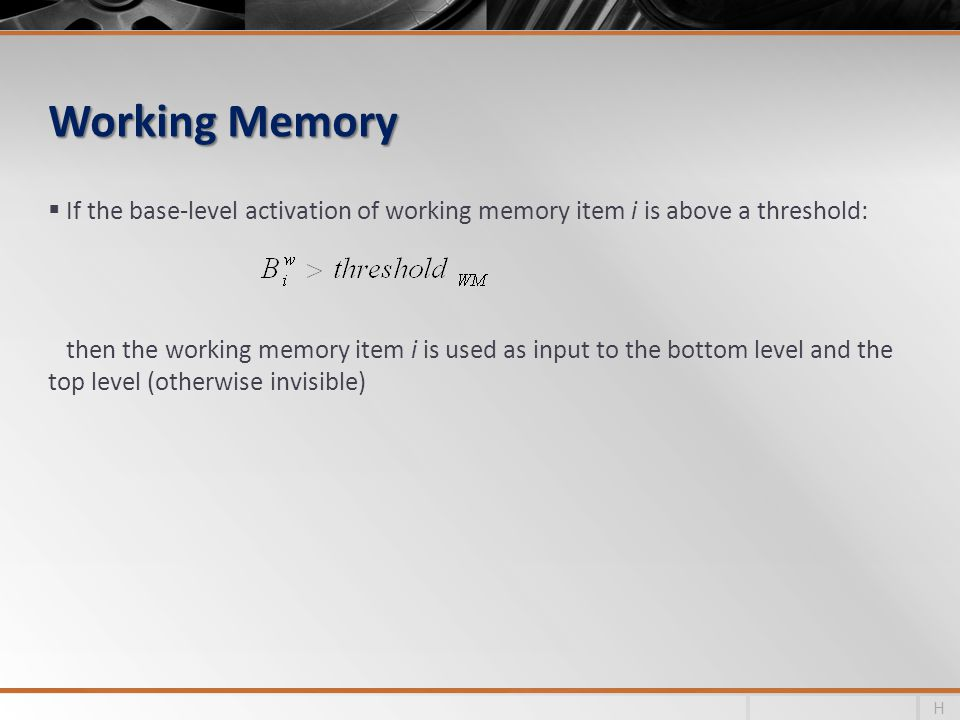 Working Memory If the base-level activation of working memory item i is above a threshold: